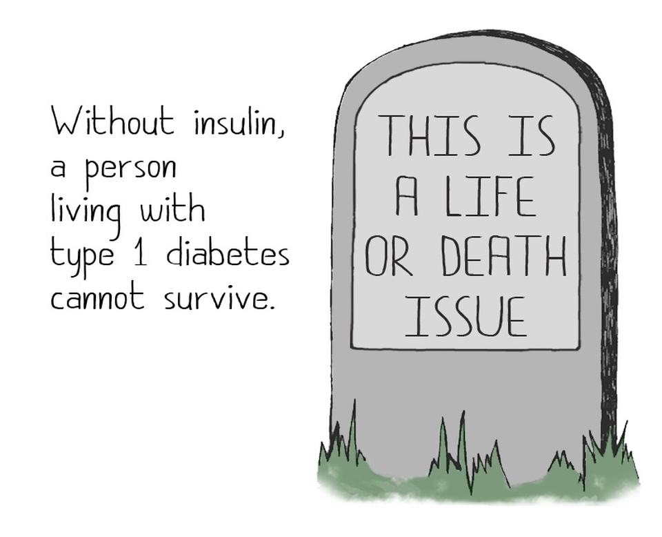 "Cartoon of a tomb stone with the following description: ""This is a life or death issue"". ""Without insulin, a person with type 1 diabetes cannot survive."""