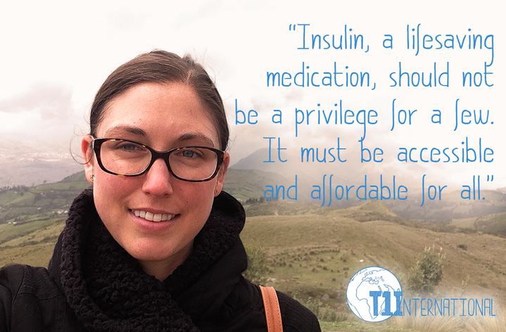 Amy in the USA, Australia, and Latin America says: Insulin, a lifesaving medication, should not be a privilege for a few. It must be accessible and affordable for all.